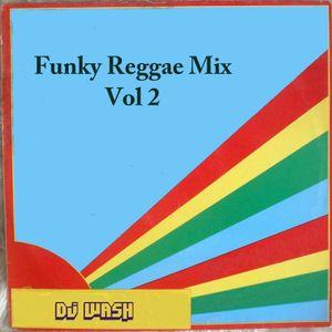 Funky Reggae Mix Vol 2 by Dj Wash