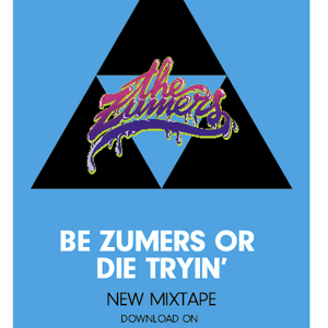 "The Zumers - ""Be Zumer or die tryin'"" Mixtape II"