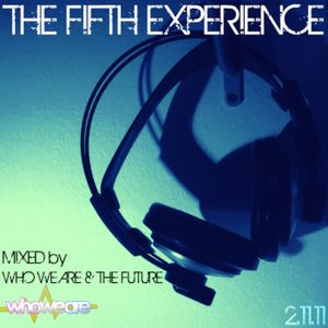 The Fifth Experience - Mixed by Who We Are & The Future