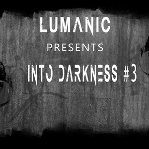 Lumanic presents Into Darkness August 2017