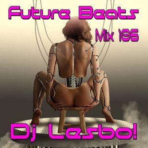 Future Beats Mix 106 - Dj Lesbo!