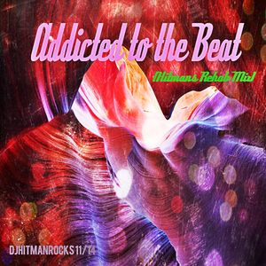 Addicted to the Beat  (Hitmans Rehab Mix)