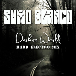 Sumo Blanco - Darker World (Hard Electro Mix)