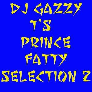 DJ Gazzy T's Prince Fatty Selection 2