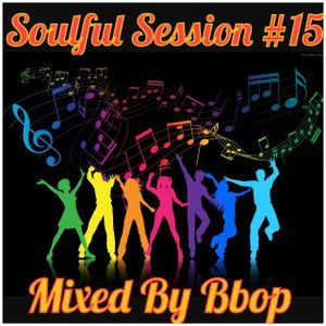 SOULFUL SESSION #15 Mixed By B-BOP 3/19/2016