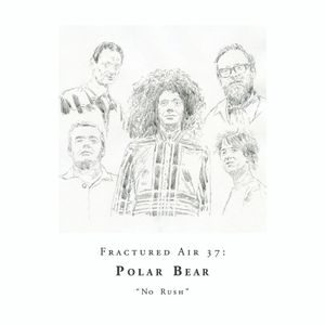 Fractured Air 37: No Rush (A Mixtape by Polar Bear)