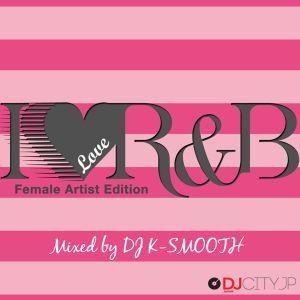 I Love R&B Female Edition by DJ K-Smooth