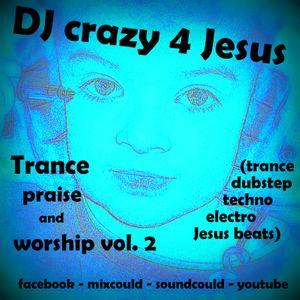 Praise and worship Him in da trance vol.2 (trance ,dubstep, techno, electro Jesus beats)