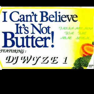 """DJ WYZE 1 - """"I Can't Believe it's not Butter!"""" Part 1 (Side A)"""