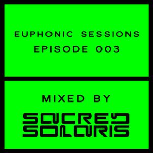 Euphonic Sessions  Episode 3 (Mixed by Sacred Solaris)