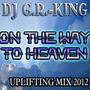 DJ G.R.-King-On The Way To Heaven (uplifting mix)