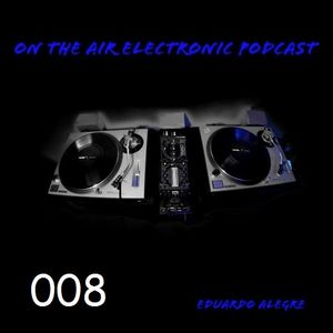 On the air Electronic Podcast 008