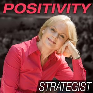 Be an Agent for Positive Change, With Robyn Stratton-Berkessel- PS044