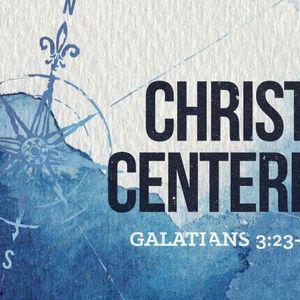 Christ Centered [Galatians 3:23-29]