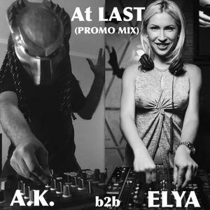 A.K. b2b ELYA - At LAST (PROMO MIX)