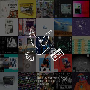 Joyful Union Cassette Blog Top 26-50 Cassettes of 2018