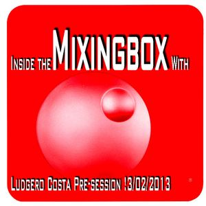 """""""Inside the Mixing Box"""" With Ludgero costa Pre-Session 13/02/2013"""