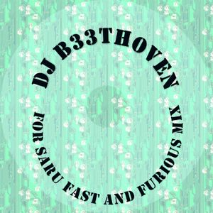 Dj Beethoven for Saru Fast and Furious Mix