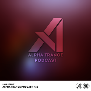 Paul Pollux - Alpha Trance Podcast #10 (29.06.2017)