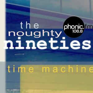 The Noughty Nineties Time Machine - Didn't We Almost Have A Rave on Phonic.fm - 9th July 2018
