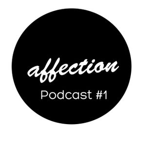 affection podcast #1