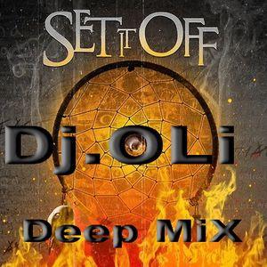 Dj.OLi - Set it off - Deep MiX