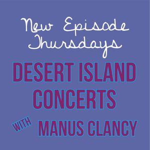 Episode 7 - Desert Island Concerts w/ Manus Clancy