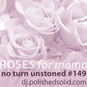 ROSES for Mama (No Turn Unstoned #149)