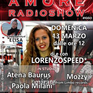 LORENZOSPEED presents AMORE Radio Show 660 Domenica 13 Marzo 2016 with MOZZY and PAOLA MiLANi file X