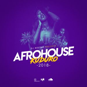 AFROHOUSE ✦ KUDURO ✦ 2018 - Hosted by DJ Nestar