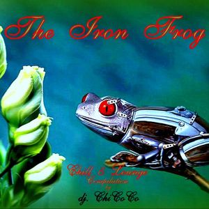 """"""""""" THE IRON FROG"""""""" chill & lounge compilation"""