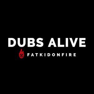 Dubs Alive x FatKidOnFire mix