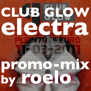 Club Glow Electra promo mix: by Roelo