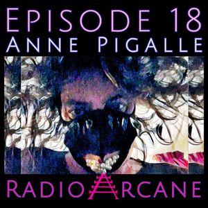 Radio Arcane : 18 : Anne Pigalle