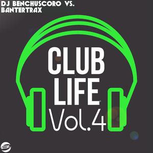 Club Life vol.4 (mixed by DJ Benchuscoro vs. Bantertrax)