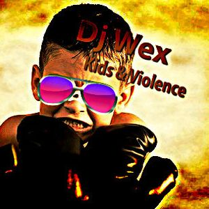 DJ Wex (Kids & Violence)