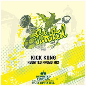 Kick Kong - Reunited Festival 2016 promo mix