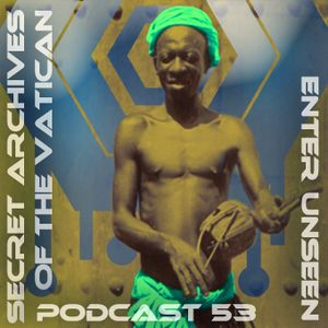 Enter Unseen - Secret Archives of the Vatican Podcast 53