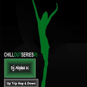 Dj Alpha K - CHILLOUTSERIES#8 / Up Trip Hop And Down