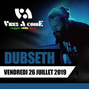 Vibes A Come radio show 26-07-2019 ft. DUBSETH