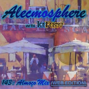 Alecmosphere 143: Almoço Mix with Iceferno (Web Edition)