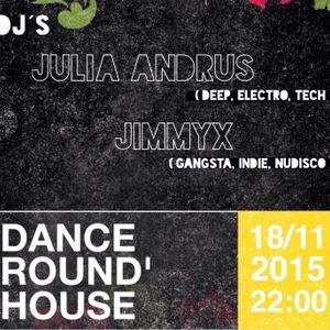 Dance Round' House DJ's Julia Andrus & JimmyX B2B (Palac Akropolis, Prague, 18.11.2015)