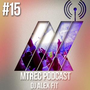 DJ Alex Fit - MTRec Podcast #15