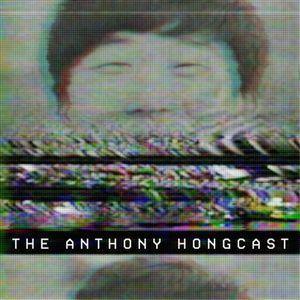 The Anthony Hongcast #003