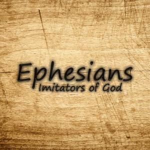09) Ephesians, Imitators of God