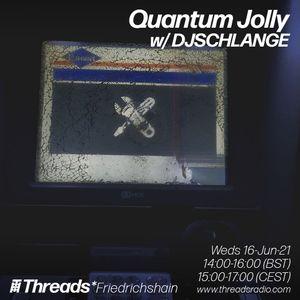 Quantum Jolly w/ DJSCHLANGE (Threads*Friedrichshain) - 16-Jun-21