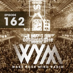 Cosmic Gate - Wake Your Mind Episode 162