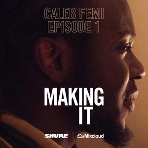 MAKING IT episode 1: Caleb Femi