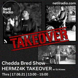 Chedda Bred Show - HERMZ4K Takeover w/ DJ Knees - 17th June 2021