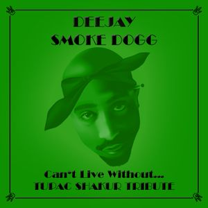 Smoke Dogg - Can't Live Without...TUPAC SHAKUR TRIBUTE (2013)
